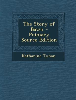 Story of Bawn (Paperback, Primary Source): Katharine Tynan