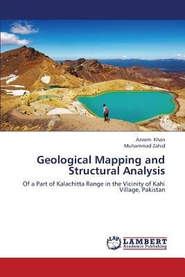 Geological Mapping and Structural Analysis (Paperback): Khan Azeem, Zahid Muhammad