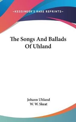 The Songs And Ballads Of Uhland (Hardcover): Johann Uhland