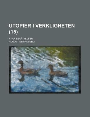 Utopier I Verkligheten; Fyra Berattelser (15) (Paperback): Us Government, August Strindberg