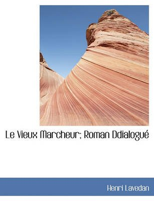 Le Vieux Marcheur; Roman Ddialogu (English, French, Large print, Paperback, large type edition): Henri Lavedan