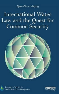International Water Law and the Quest for Common Security (Hardcover): Bjorn-Oliver Magsig