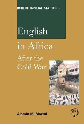 English in Africa - After the Cold War (Hardcover): Alamin M. Mazrui
