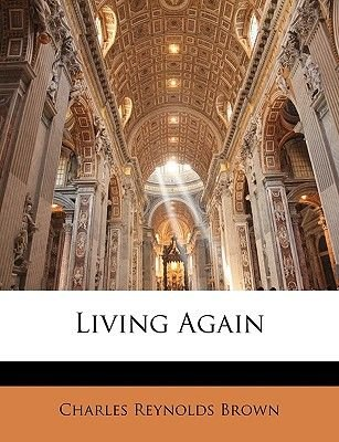 Living Again (Large print, Paperback, large type edition): Charles Reynolds Brown