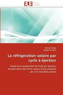 La Refrigeration Solaire Par Cycle a Ejecteur (French, Paperback): Collectif
