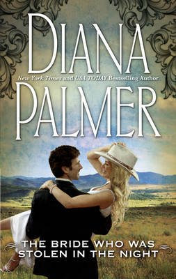 The Bride Who Was Stolen In The Night (Electronic book text): Diana Palmer