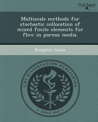 Multiscale Methods for Stochastic Collocation of Mixed Finite Elements for Flow in Porous Media (Paperback): Benjamin Ganis