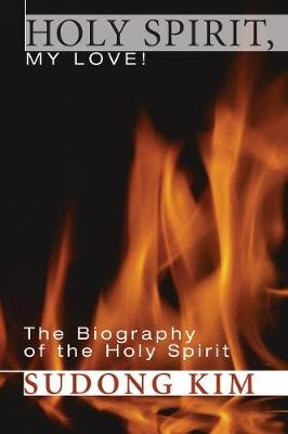 Holy Spirit, My Love! (Hardcover): Sudong Kim