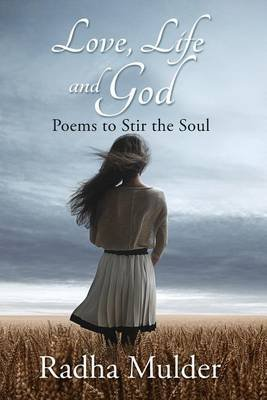Love, Life, and God - Poems to Stir the Soul (Paperback): Radha Mulder
