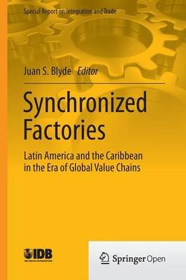 Synchronized Factories - Latin America and the Caribbean in the Era of Global Value Chains (Paperback, 2014 ed.): Juan S. Blyde