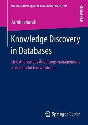 Knowledge Discovery in Databases - Eine Analyse Des Anderungsmanagements in Der Produktentwicklung (German, Paperback, 2013):...