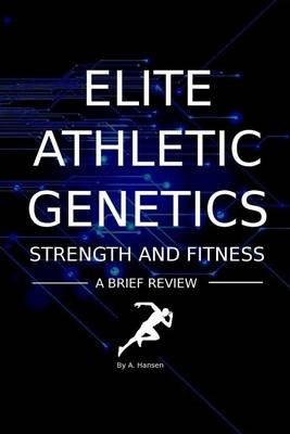 Elite Athletic Genetics - Strength & Fitness - A Review of Gene Variants Related to Athletic Ability, Fitness and Muscle...