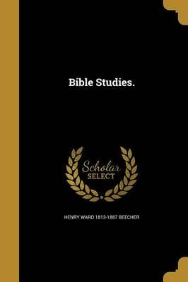 Bible Studies. (Paperback): Henry Ward 1813-1887 Beecher