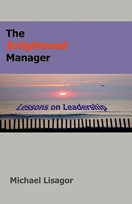 The Enlightened Manager - Lessons on Leadership (Paperback): Michael Lisagor