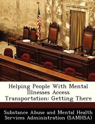 Helping People with Mental Illnesses Access Transportation - Getting There (Paperback):
