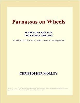 Parnassus on Wheels (Webster's French Thesaurus Edition) (Electronic book text): Inc. Icon Group International