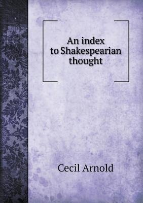 An Index to Shakespearian Thought (Paperback): Cecil Arnold