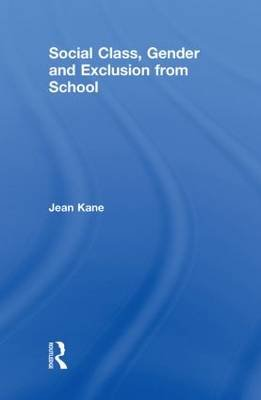 Social Class, Gender and Exclusion from School (Hardcover): Jean Kane