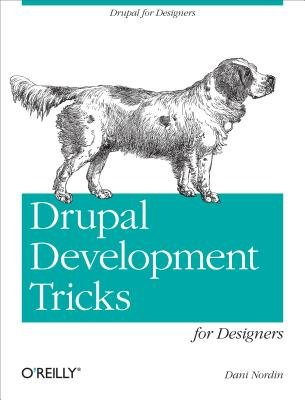 Drupal Development Tricks for Designers - A Designer Friendly Guide to Drush, Git, and Other Tools (Electronic book text): Dani...