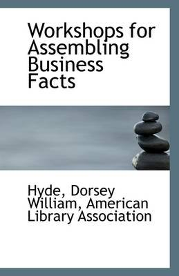 Workshops for Assembling Business Facts (Paperback): Hyde Dorsey William