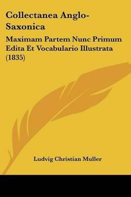 Collectanea Anglo-Saxonica - Maximam Partem Nunc Primum Edita Et Vocabulario Illustrata (1835) (English, Latin, Paperback):...