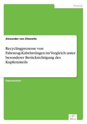 Recyclingprozesse Von Fahrzeug-Kabelstrangen Im Vergleich Unter Besonderer Berucksichtigung Des Kupferanteils (German,...