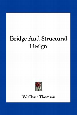 Bridge and Structural Design (Paperback): W. Chase Thomson