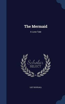 The Mermaid - A Love Tale (Hardcover): Lily Dougall