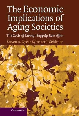 The Economic Implications of Aging Societies - The Costs of Living Happily Ever After (Electronic book text): Steven A. Nyce,...