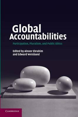 Global Accountabilities - Participation, Pluralism, and Public Ethics (Paperback): Alnoor Ebrahim, Edward Weisband