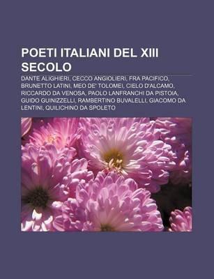 Poeti Italiani del XIII Secolo - Dante Alighieri, Cecco Angiolieri, Fra Pacifico, Brunetto Latini, Meo de' Tolomei, Cielo...