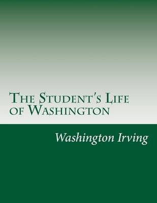 The Student's Life of Washington (Paperback): Washington Irving