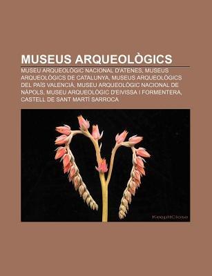 Museus Arqueologics - Museu Arqueologic Nacional D'Atenes, Museus Arqueologics de Catalunya, Museus Arqueologics del Pais...