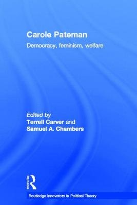 Carole Pateman - Democracy, Feminism, Welfare (Hardcover, New): Terrell Carver, Samuel A. Chambers