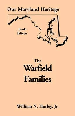 Our Maryland Heritage, Book 15 - The Warfield Families (Paperback): W. N. Hurley, William Neal Hurley