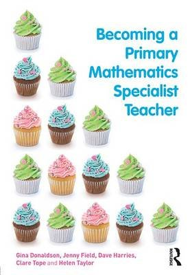 Becoming a Primary Mathematics Specialist Teacher (Electronic book text): Gina Donaldson, Jenny Field, Dave Harries
