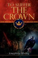 To Suffer the Crown (Hardcover): Josephine Godby