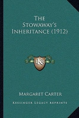 The Stowaway's Inheritance (1912) (Paperback): Margaret Carter