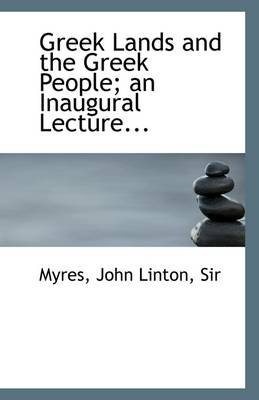 Greek Lands and the Greek Peopled an Inaugural Lecture (Paperback): Sir Myres John Linton