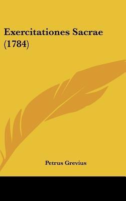 Exercitationes Sacrae (1784) (English, Latin, Hardcover): Petrus Grevius