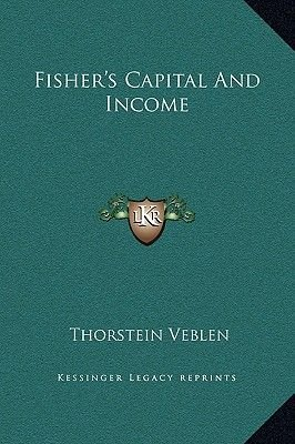 Fisher's Capital and Income (Hardcover): Thorstein Veblen