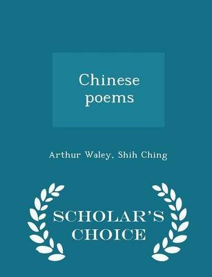 Chinese Poems - Scholar's Choice Edition (Paperback): Arthur Waley, Shih Ching