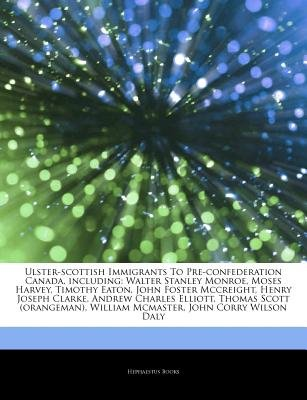 Articles on Ulster-Scottish Immigrants to Pre-Confederation Canada, Including - Walter Stanley Monroe, Moses Harvey, Timothy...
