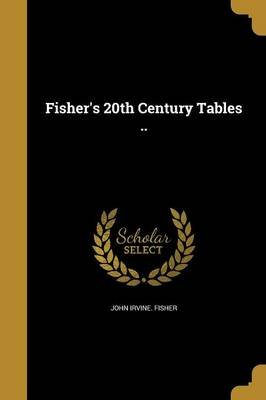 Fisher's 20th Century Tables .. (Paperback): John Irvine Fisher