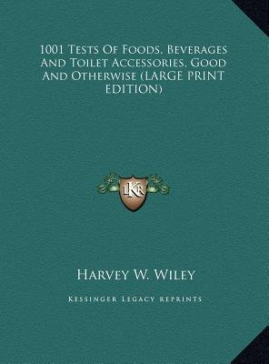 1001 Tests of Foods, Beverages and Toilet Accessories, Good and Otherwise (Large print, Hardcover, large type edition): Harvey...