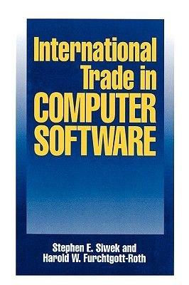 International Trade in Computer Software (Hardcover): Stephen E. Siwek, Harold W. Furchtgott-Roth