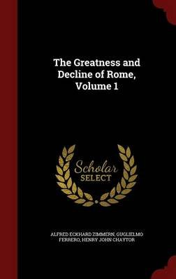 The Greatness and Decline of Rome, Volume 1 (Hardcover): Alfred Eckhard Zimmern, Guglielmo Ferrero, Henry John Chaytor