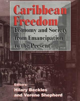 Caribbean Freedom - Economy and Society from Emancipation to the Present (Paperback): Hilary McD. Beckles, Verene Shepherd