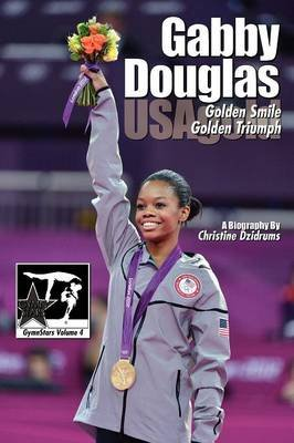 Gabby Douglas - Golden Smile, Golden Triumph (Paperback): Christine Dzidrums
