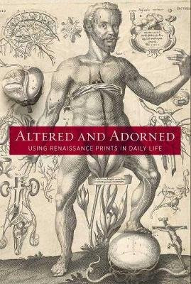 Altered and Adorned - Using Renaissance Prints in Daily Life (Hardcover, Annotated Ed): Suzanne Karr Schmidt, Kimberly Nichols